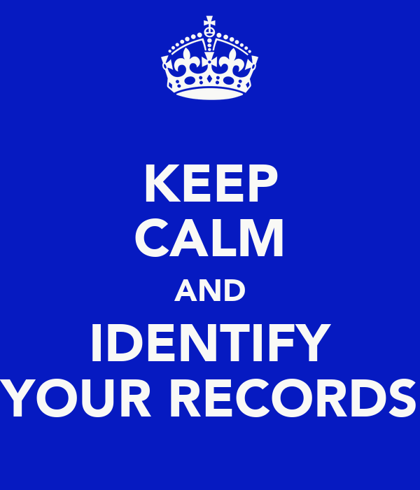 KEEP CALM AND IDENTIFY YOUR RECORDS