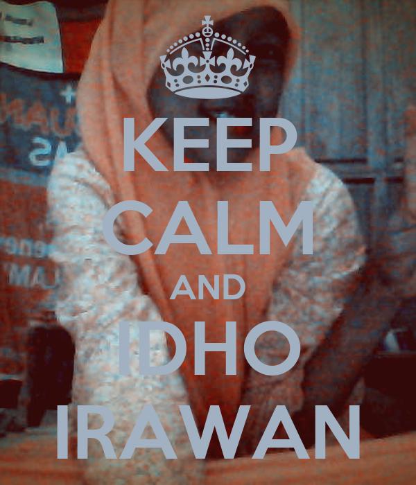 KEEP CALM AND IDHO IRAWAN