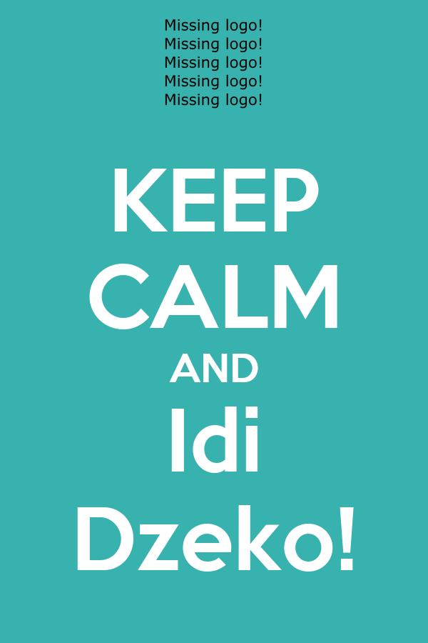 KEEP CALM AND Idi Dzeko!