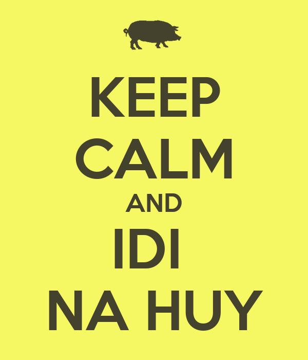 KEEP CALM AND IDI  NA HUY