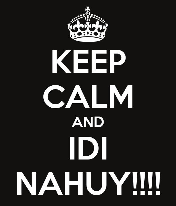 KEEP CALM AND IDI NAHUY!!!!