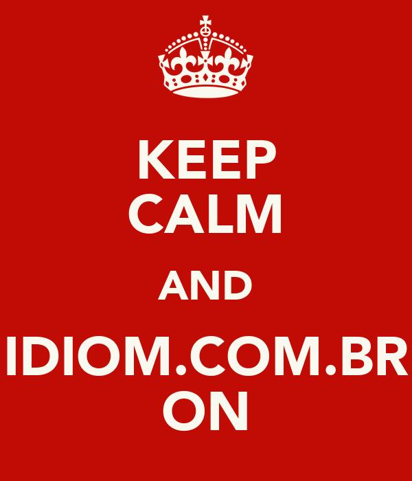 KEEP CALM AND IDIOM.COM.BR ON
