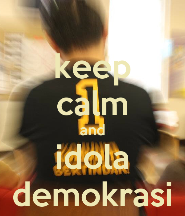 keep calm and idola demokrasi