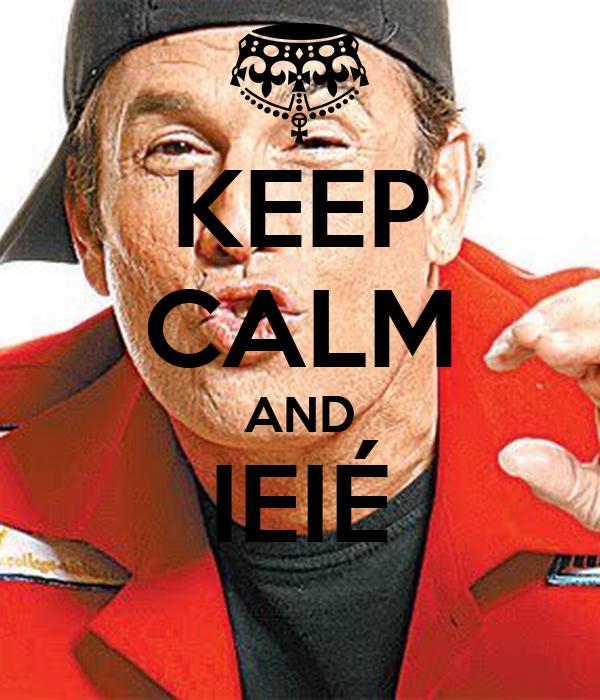 KEEP CALM AND IEIÉ