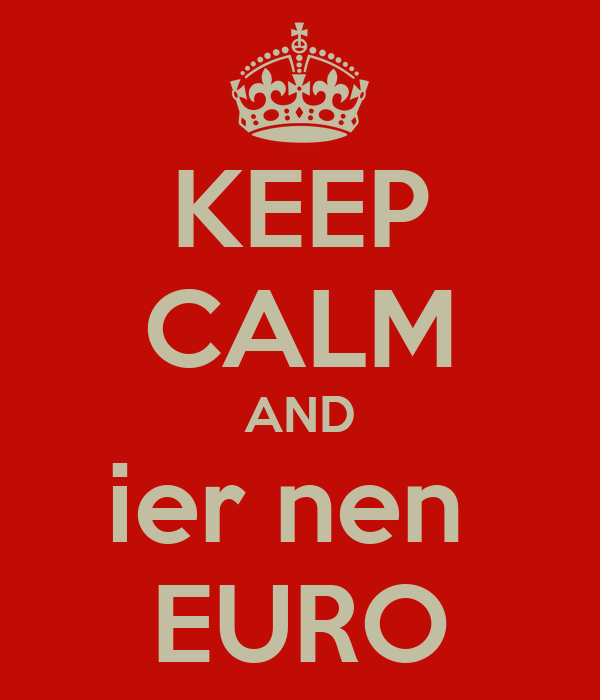 KEEP CALM AND ier nen  EURO