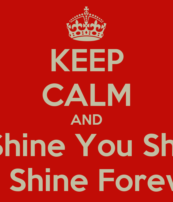KEEP CALM AND If i Shine You Shine  We Shine Forever