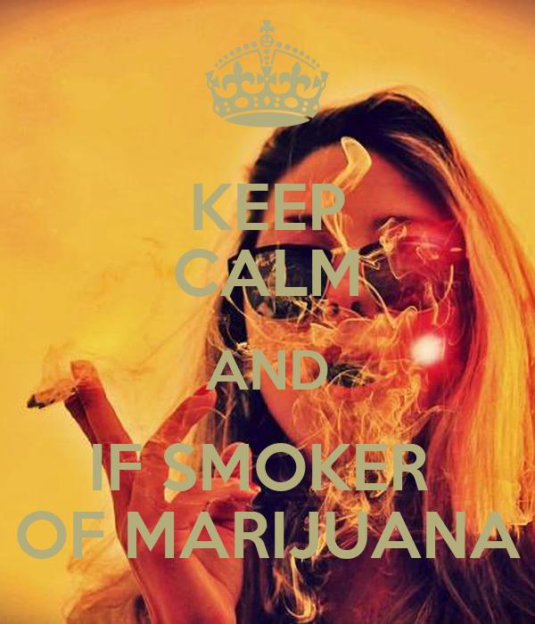 KEEP CALM AND IF SMOKER  OF MARIJUANA