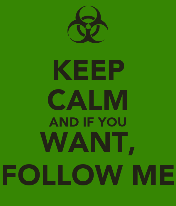 KEEP CALM AND IF YOU WANT, FOLLOW ME