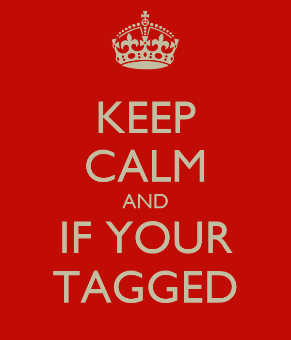 KEEP CALM AND IF YOUR TAGGED