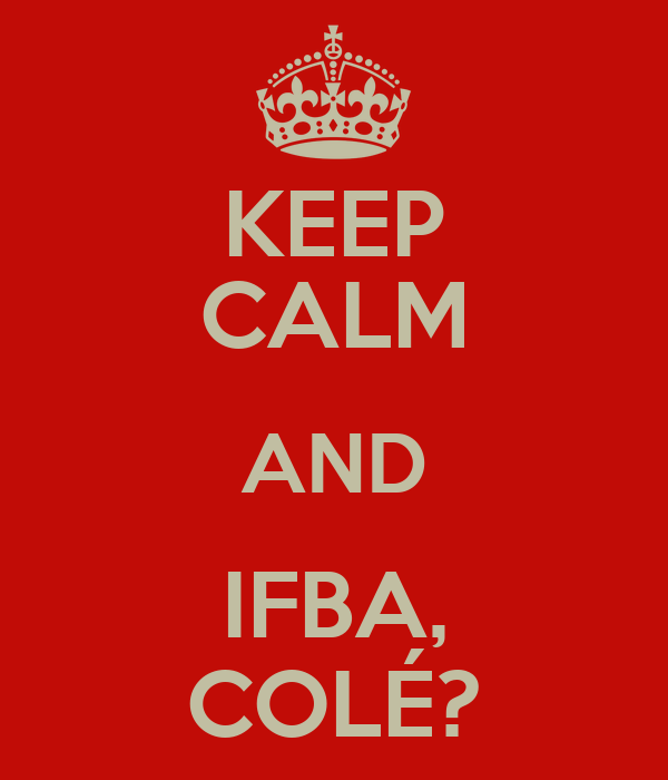 KEEP CALM AND IFBA, COLÉ?
