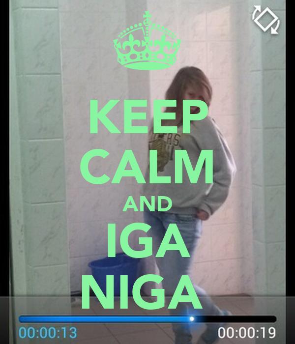 KEEP CALM AND IGA NIGA