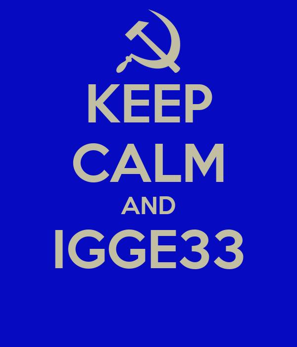 KEEP CALM AND IGGE33