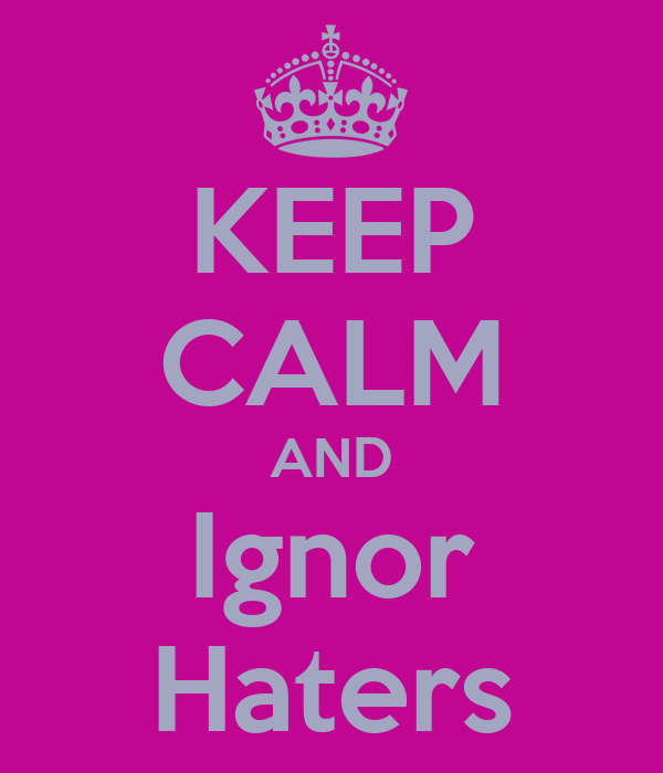 KEEP CALM AND Ignor Haters