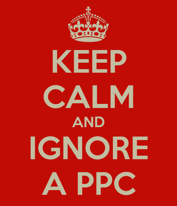 KEEP CALM AND IGNORE A PPC