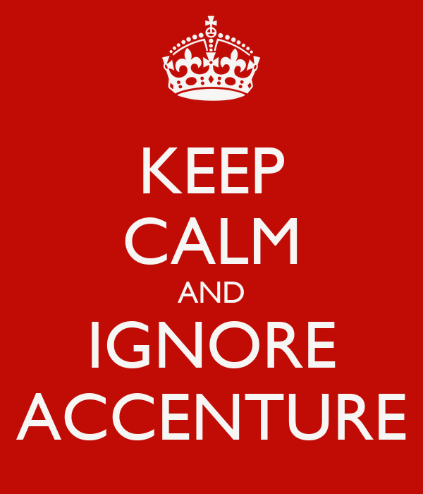 KEEP CALM AND IGNORE ACCENTURE