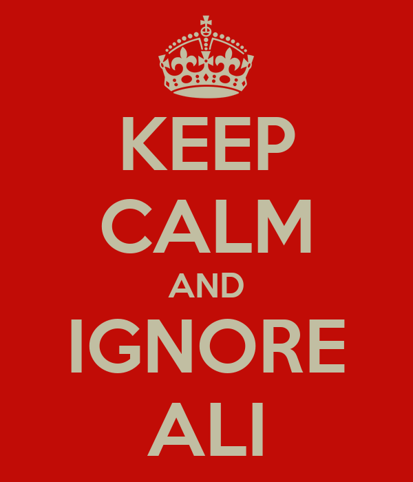 KEEP CALM AND IGNORE ALI