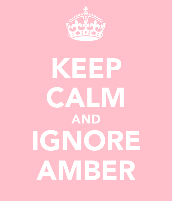 KEEP CALM AND IGNORE AMBER