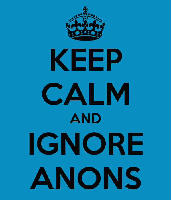 KEEP CALM AND IGNORE ANONS