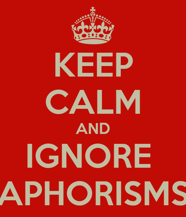 KEEP CALM AND IGNORE  APHORISMS
