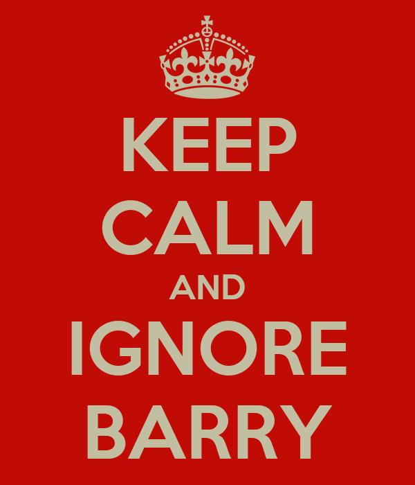 KEEP CALM AND IGNORE BARRY