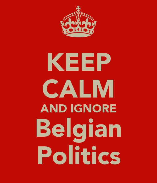 KEEP CALM AND IGNORE Belgian Politics