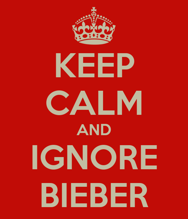 KEEP CALM AND IGNORE BIEBER