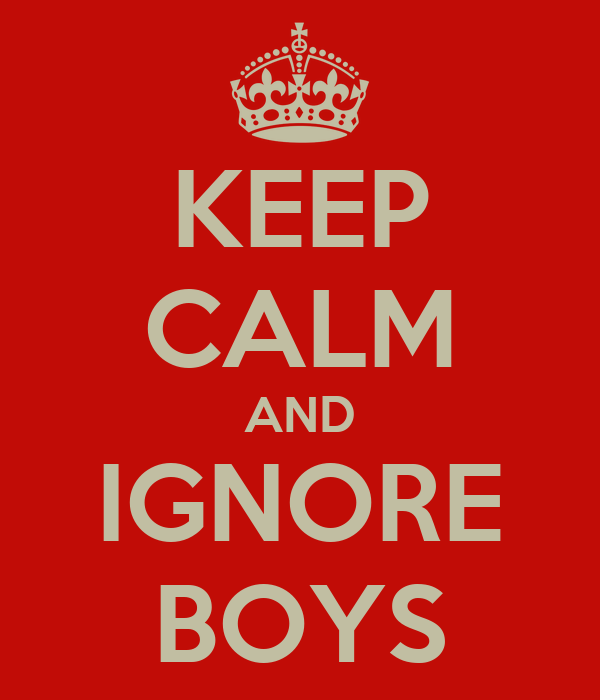 KEEP CALM AND IGNORE BOYS
