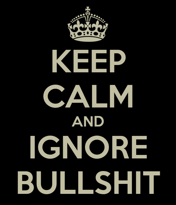 KEEP CALM AND IGNORE BULLSHIT