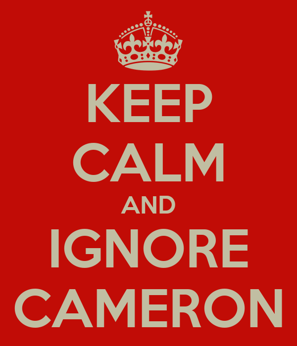 KEEP CALM AND IGNORE CAMERON