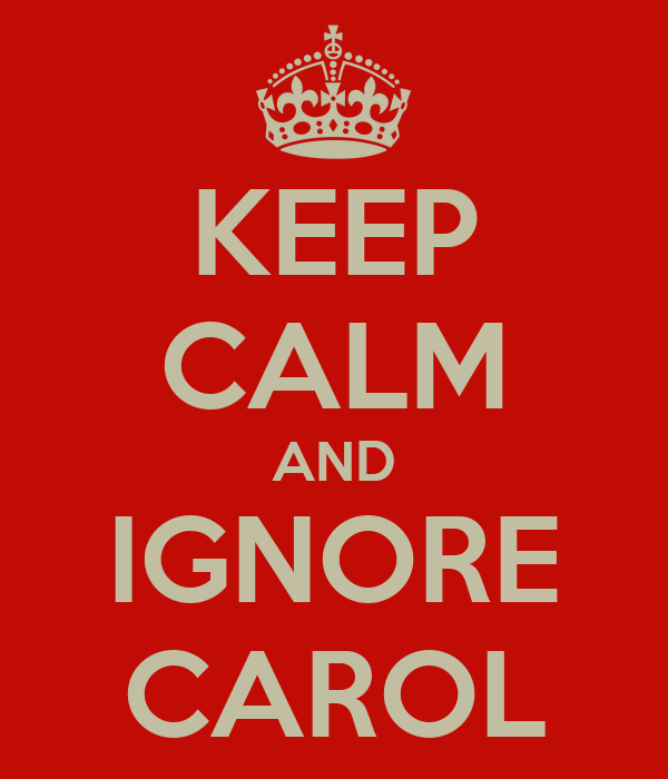 KEEP CALM AND IGNORE CAROL