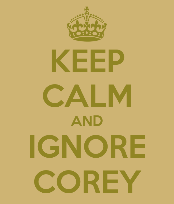 KEEP CALM AND IGNORE COREY