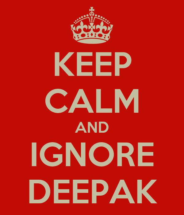 KEEP CALM AND IGNORE DEEPAK
