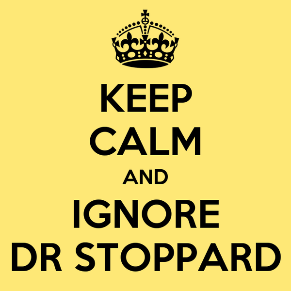 KEEP CALM AND IGNORE DR STOPPARD