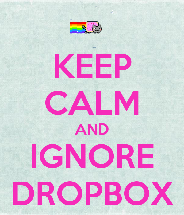 KEEP CALM AND IGNORE DROPBOX