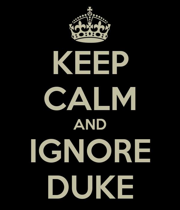 KEEP CALM AND IGNORE DUKE
