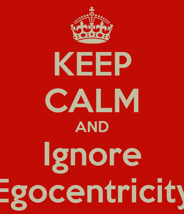 KEEP CALM AND Ignore Egocentricity