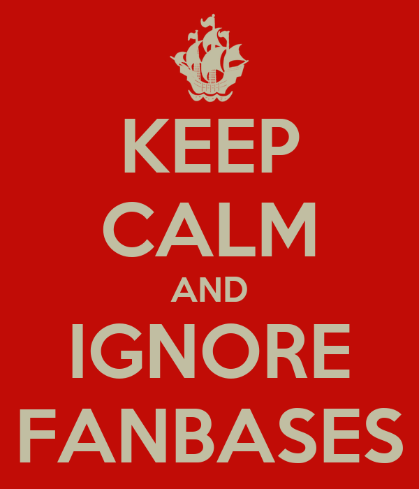 KEEP CALM AND IGNORE FANBASES