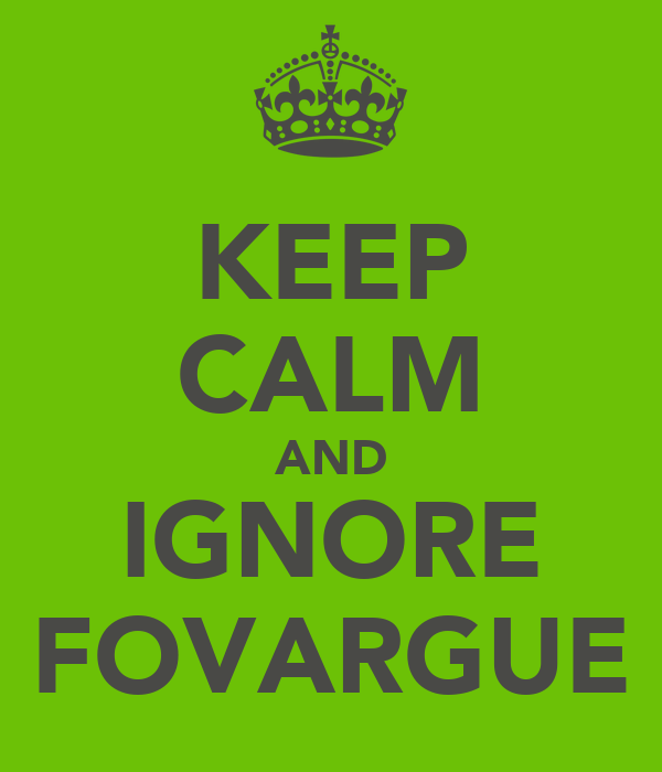 KEEP CALM AND IGNORE FOVARGUE