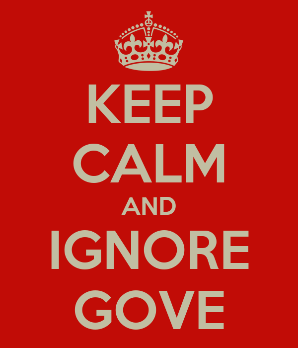 KEEP CALM AND IGNORE GOVE