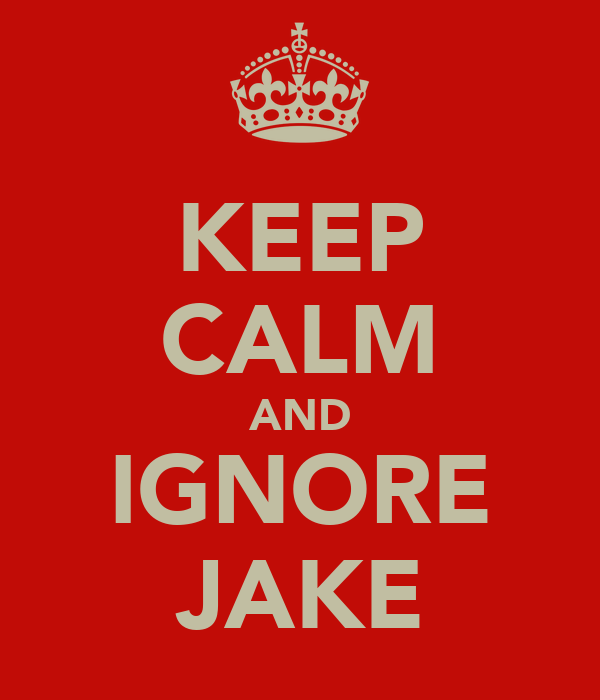 KEEP CALM AND IGNORE JAKE