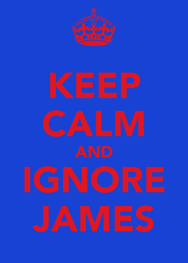 KEEP CALM AND IGNORE JAMES