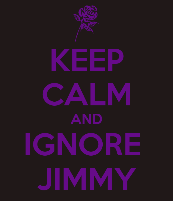 KEEP CALM AND IGNORE  JIMMY