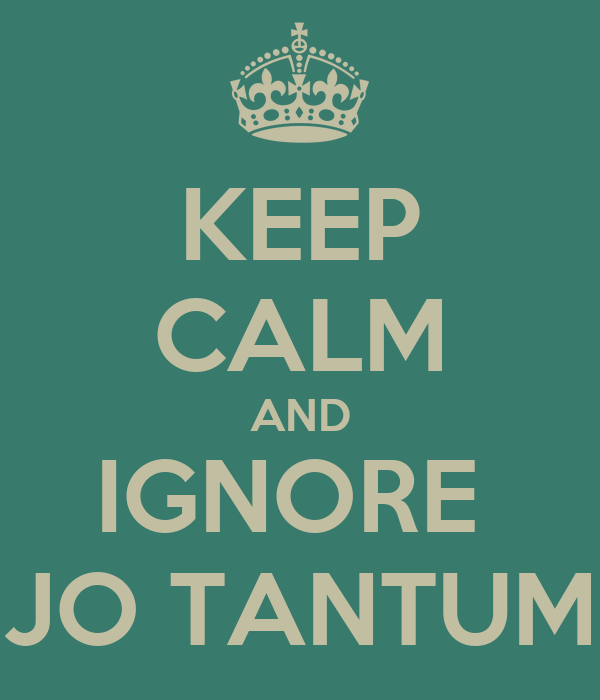 KEEP CALM AND IGNORE  JO TANTUM