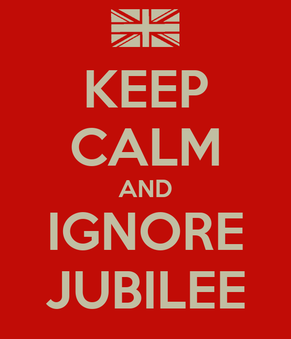 KEEP CALM AND IGNORE JUBILEE
