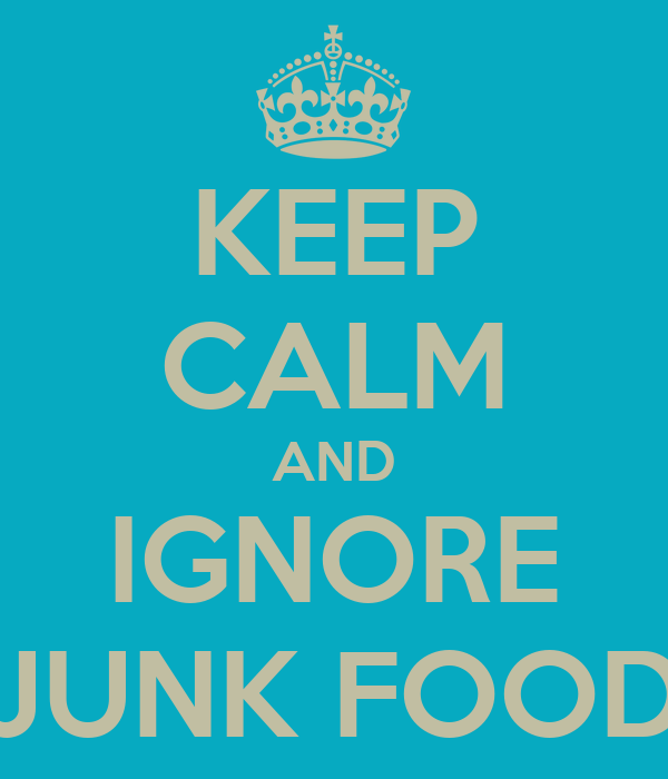 KEEP CALM AND IGNORE JUNK FOOD