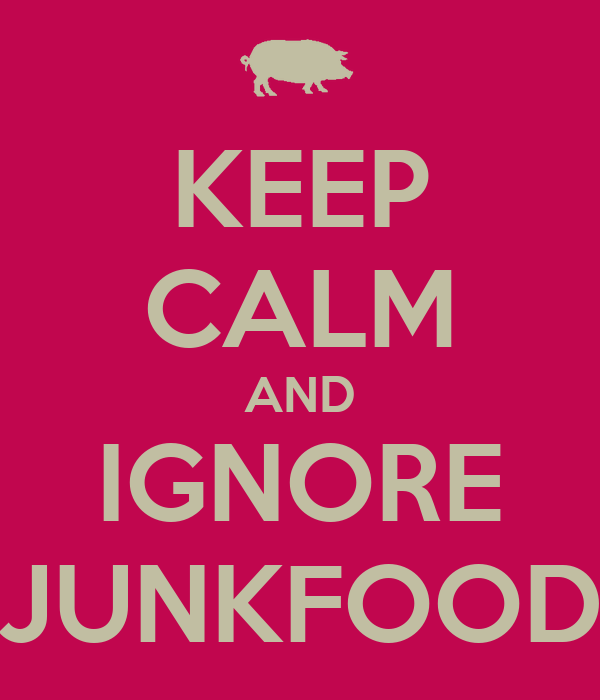 KEEP CALM AND IGNORE JUNKFOOD