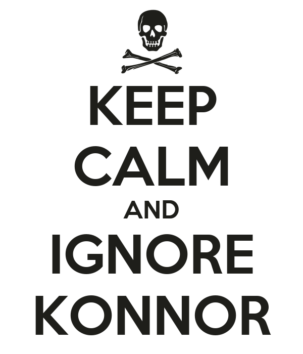 KEEP CALM AND IGNORE KONNOR