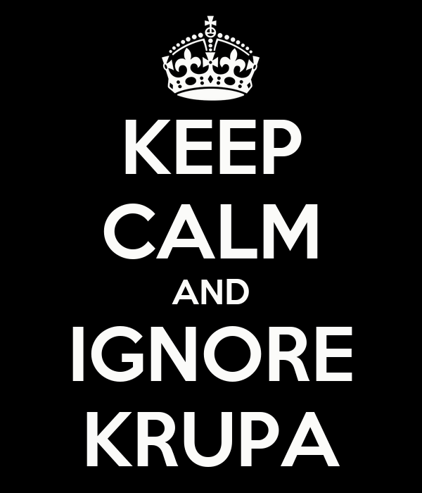 KEEP CALM AND IGNORE KRUPA