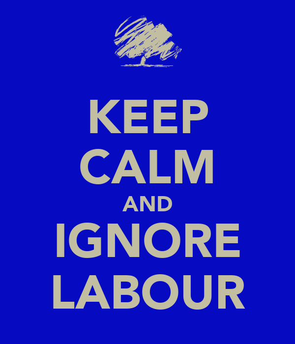 KEEP CALM AND IGNORE LABOUR