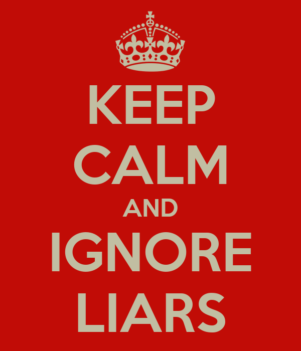 KEEP CALM AND IGNORE LIARS